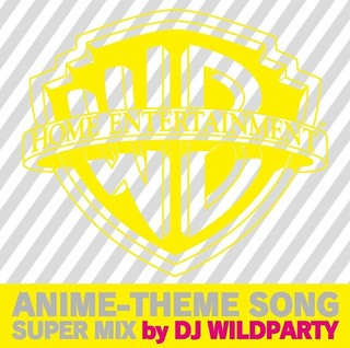 「WARNER BROS. HOME ENTERTAINMENT ANIME-THEME SONG SUPER MIX by DJ WILDPARTY」ジャケット