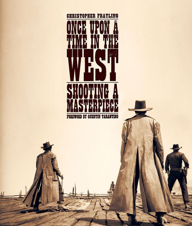 クリストファー・フレイリング著、クエンティン・タランティーノ序文「ONCE UPON A TIME IN THE WEST:SHOOTING A MASTERPIECE」書影