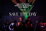 SAVE THE DAY SILENT POETS SPECIAL DUB BAND LIVE SHOW the MOVIE