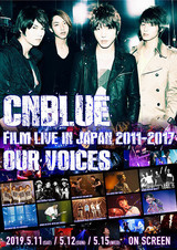"CNBLUE: FILM LIVE IN JAPAN 2011-2017 ""OUR VOICES"""