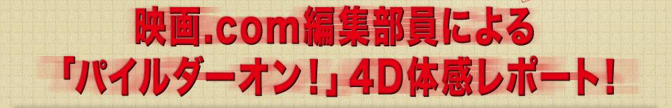 映画.com編集部員による「パイルダー・オン!」4DX体感レポート!